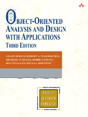 Object-Oriented Analysis and Design With Applications By Booch, Grady/ Maksimchuk, Robert A./ Engle, Michael W./ Young, Bobbi J., Ph.D./ Conallen, Jim